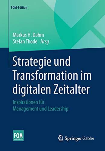 Strategie und Transformation im digitalen Zeitalter: Inspirationen für Management und Leadership (FOM-Edition)