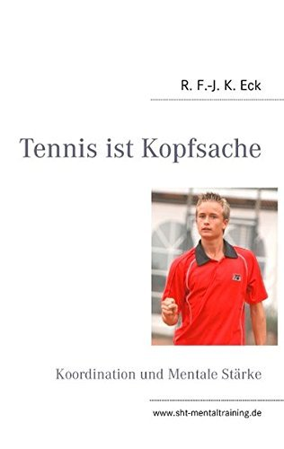 Tennis ist Kopfsache by R. F.-J. K. Eck (2012-03-23)