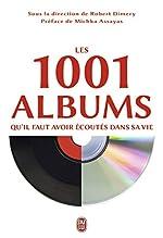 Les 1001 albums qu'il faut avoir écoutés dans sa vie - Rock, hip-hop, soul, dance, world-music, pop, techno... de Robert Dimery