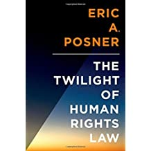 The Twilight of Human Rights Law (Inalienable Rights) by Eric Posner (2014-12-04)