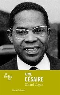 Le théâtre de Aimé Césaire par Gérard Cogez
