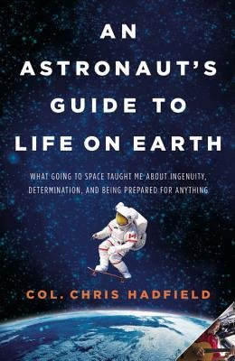 [(An Astronaut's Guide to Life on Earth: What Going to Space Taught Me about Ingenuity, Determination, and Being Prepared for Anything)] [Author: Christopher Hadfield] published on (October, 2013)