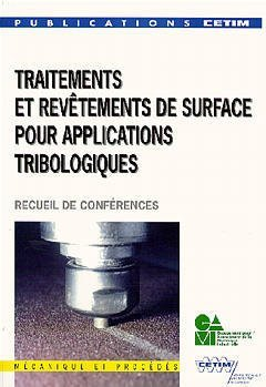 Traitement et revêtements de surface pour applications tribologiques: Textes des exposés présentés lors des journées d'information des 19 et 20 octobre 1994 organisées par le CETIM et le GAMI