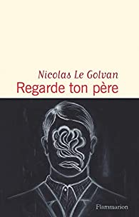 Regarde ton père par Nicolas Le Golvan