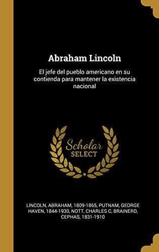 Abraham Lincoln: El jefe del pueblo americano en su contienda para mantener la existencia nacional por Lincoln Abraham 1809-1865