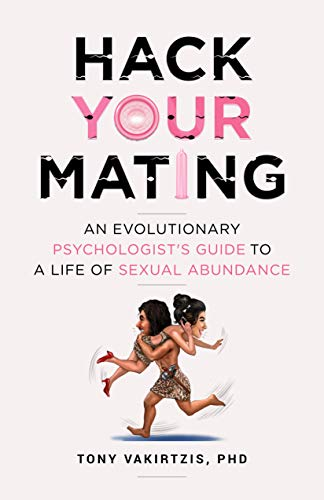 Hack your mating: An evolutionary psychologist's guide to a life of sexual abundance (English Edition) -