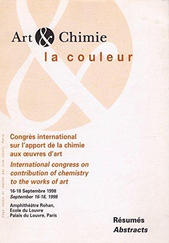 Art & Chimie, la couleur : Résumés - Congrès International sur l'apport de la chimie aux oeuvres d'art - Paris 16-18 Septembre 19998, Amphithéatre Rohan, Ecole du Louvre, Palais du Louvre