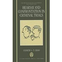 Hearsay and Confrontation in Criminal Trials (Oxford Monographs on Criminal Law and Justice)