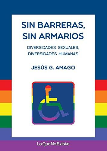 Sin barreras, sin armarios: Diversidades sexuales, diversidades humanas por Jesús G. Amago