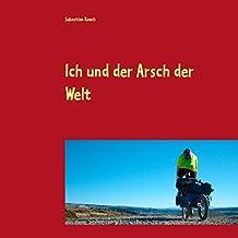 Ich und der Arsch der Welt: Männertagebuch einer Patagonien-Radreise