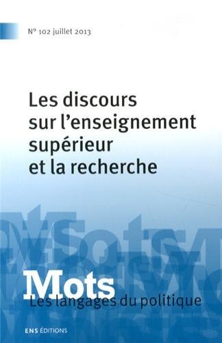 Mots. les Langages du Politique, N 102/2013. les Discours Sur l'Ense Ignement Superieur et la Reche