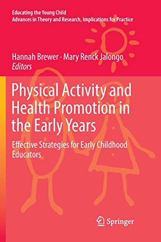 Physical Activity and Health Promotion in the Early Years: Effective Strategies for Early Childhood Educators (Educating the Young Child)