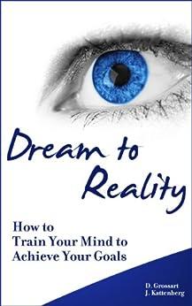 Dream To Reality (English Edition) par [Grossart, D., J. Kattenberg]