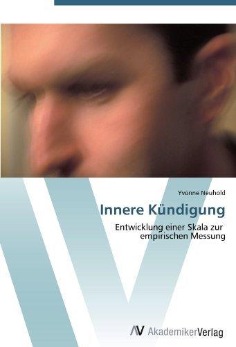 Innere K??ndigung: Entwicklung einer Skala zur empirischen Messung by Yvonne Neuhold (2012-07-18)