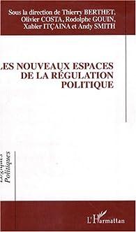 Les nouveaux espaces de la régulation politique par Thierry Berthet
