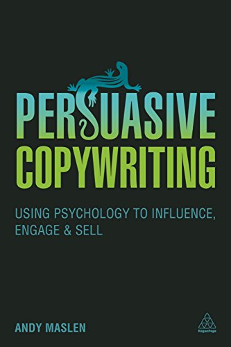 Persuasive Copywriting: Using Psychology to Engage, Influence and Sell