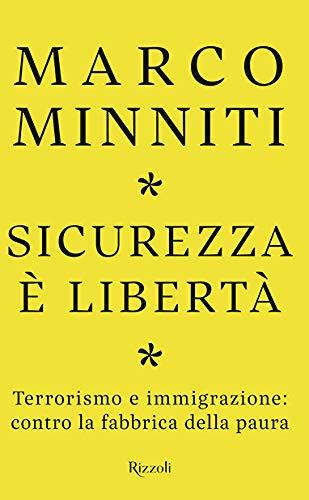 Sicurezza è libertà. Terrorismo e immigrazione: contro la fabbrica della paura
