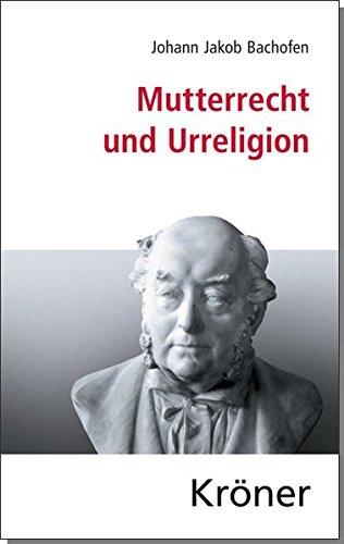 Mutterrecht und Urreligion: Eine Sammlung der einflussreichsten Schriften