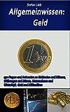 Allgemeinwissen – Geld: 150 Fragen und Antworten zu Geldnoten und Münzen, Währungen und Börsen, Unternehmen und Wirtschaft, Gold und Milliardären
