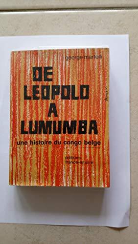 De léopold à lumumba, une histoire du congo belge. 1877-1960 par Martelli Georges