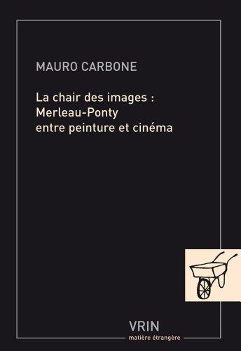 La chair des images. Merleau-Ponty entre peinture et cinéma