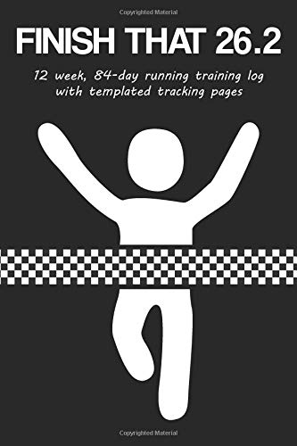 Finish That 26.2: 12 Week, 84-Day Marathon Training Log with Templated Tracking Pages por Cutiepie Trackers