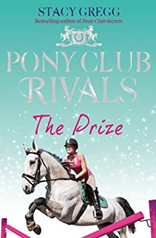 The Prize (Pony Club Rivals, Book 4) by [Gregg, Stacy]