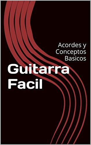 Guitarra Facil: Acordes y Conceptos Basicos (Curso Para ...