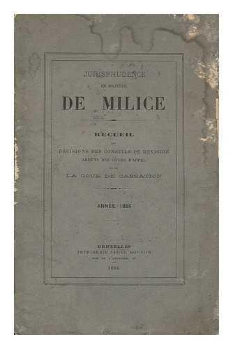 Jurisprudence en matiere de milice : recueil des decisions des conseils de revision arrets des cours d'appel et de la cour de cassation, annee 1886
