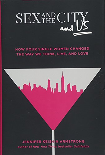 Sex and the City and Us: How Four Single Women Changed the Way We Think, Live, and Love (Live Sex Tv)