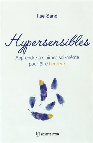Hypersensibles : Apprendre à s'aimer soi-même pour être heureux