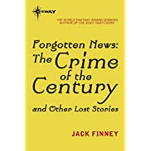 Forgotten News: The Crime of the Century and Other Lost Stories (English Edition)