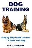 Dog Training: Step By Step Guide On How To Train Your Dog (English Edition)