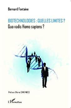 Biotechnologies : quelles limites ?: Quo vadis Homo sapiens ? par [Fontaine, Bernard]