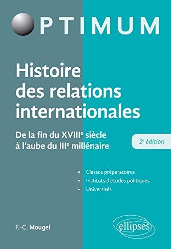 Histoire des relations internationales - De la fin du XVIIIe siècle à l'aubre du IIIe millénaire - 2e édition par François-Charles Mougel
