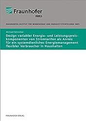 Design Variabler Energie- Und Leistungspreiskomponenten Von Stromtarifen Als Anreiz Für Ein Systemdienliches Energiemanagement Flexibler Verbraucher In Haushalten.