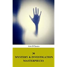 30 MYSTERY & INVESTIGATION MASTERPIECES (Best Navigation, Active TOC) (A to Z Classics)