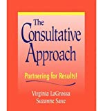 [(The Consultative Approach: Partnering for Results! )] [Author: Virginia Lagrossa] [Aug-2008]