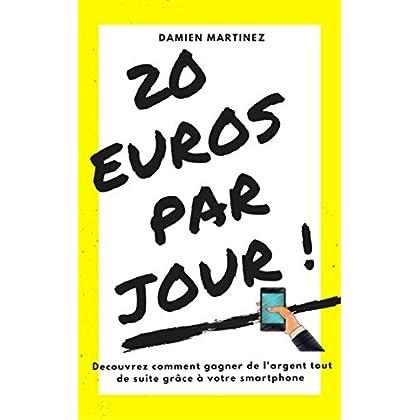 20 euros par jour ! (livre kindle): Découvrez comment gagner de l'argent tout de suite avec votre smartphone