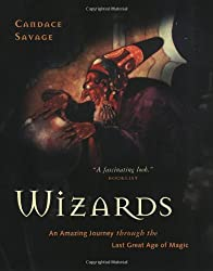 Wizards: An Amazing Journey Through the Last Great Age of Magic