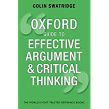 Oxford Guide to Effective Argument and Critical Thinking by Colin Swatridge (2014-08-26)