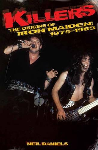 Killers: The Origins Of Iron Maiden, 1975 - 1983 por Neil Daniels