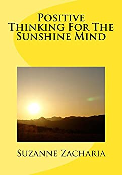 Positive Thinking For The Sunshine Mind by [Zacharia, Suzanne]