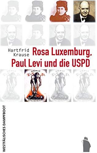 Rosa Luxemburg, Paul Levi und die USPD