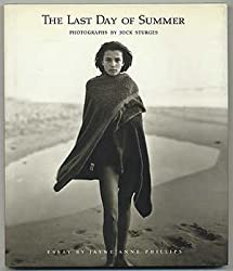 The Last Day of Summer. [Photographs. With an Essay by Jayne Anne Phillips.]