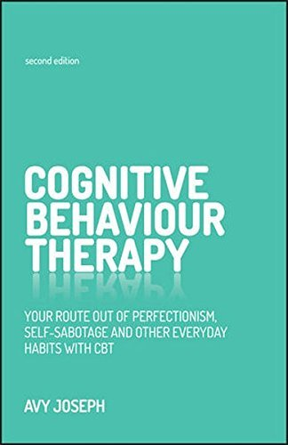 Cognitive Behaviour Therapy: Your route out of perfectionism, self-sabotage and other everyday habits with CBT by Avy Joseph (2016-03-07)