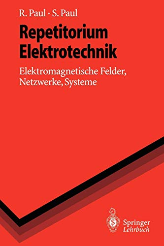Repetitorium Elektrotechnik: Elektromagnetische Felder, Netzwerke, Systeme (Springer-Lehrbuch)