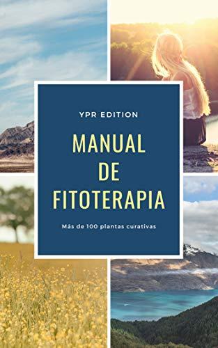 Manual de Fitoterapia (Plantas Medicinales): Más de 100 plantas curativas con imágenes y sus propiedades. por YPR Edition