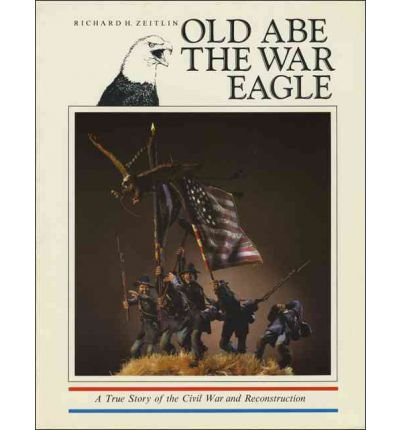 Old Abe the War Eagle: A True Story of the Civil War and Reconstruction (Paperback) - Common -