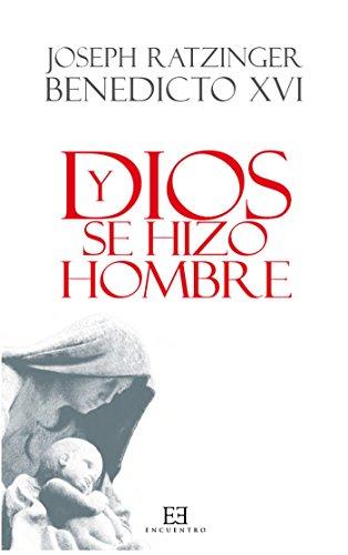 Y Dios se hizo hombre: Homilías de Navidad (Obras de Benedicto XVI nº 3) por Joseph (Benedicto XVI) Ratzinger